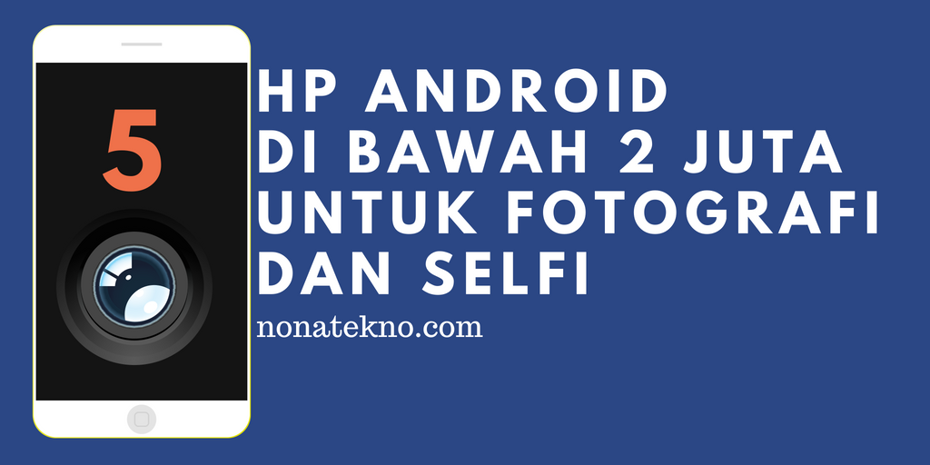 Mantap 5 Hp Android Dibawah 2 Juta Dengan Kamera Terbaik Untuk