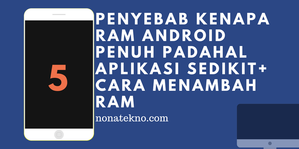 5 Penyebab Kenapa RAM Android Penuh Padahal Aplikasi Sedikit dan Cara Menambah RAM Tanpa Aplikasi