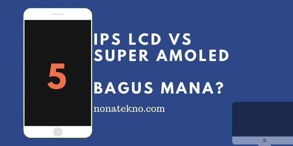 Perbedaan layar IPS vs Super AMOLED