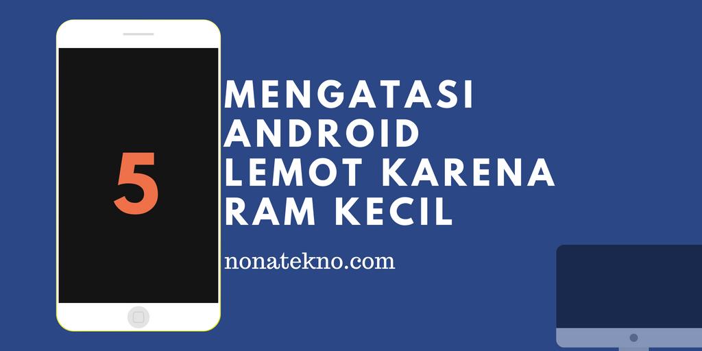 Cara mengatasi android lemot karena RAM kecil