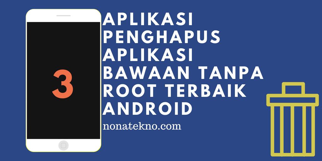 Aplikasi Penghapus Aplikasi Bawaan tanpa Root Terbaik Android