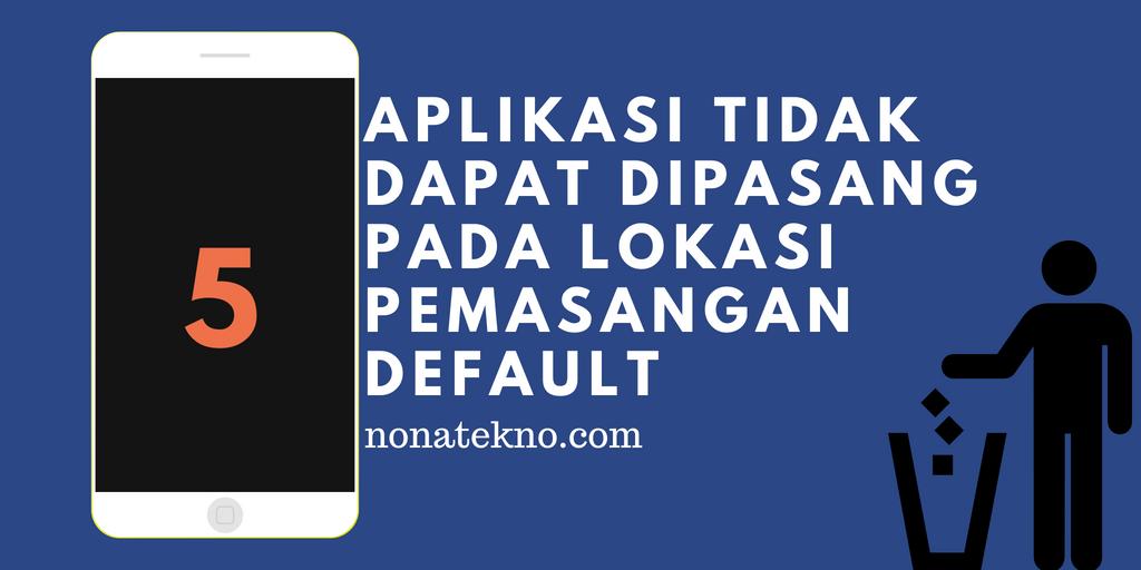 Aplikasi Tidak Dapat Dipasang Pada Lokasi Pemasangan Default
