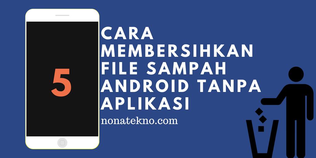 Cara Membersihkan File Sampah Android Tanpa Aplikasi