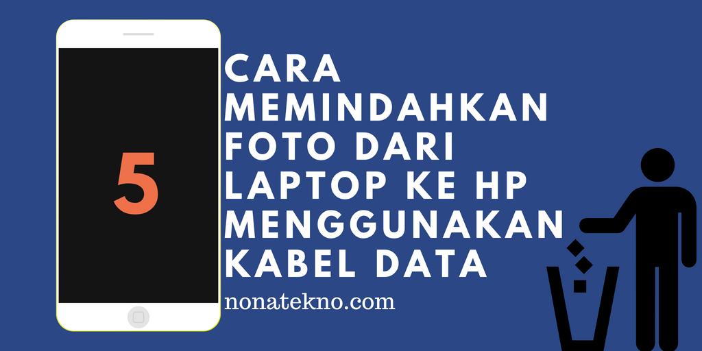 Cara Memindahkan Foto dari Laptop ke HP Menggunakan Kabel Data