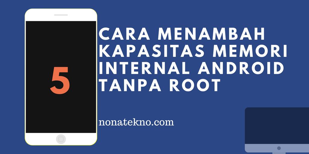 5 Cara Menambah Kapasitas Memori Internal Android Tanpa Root Dan Partisi Sesuka Hati