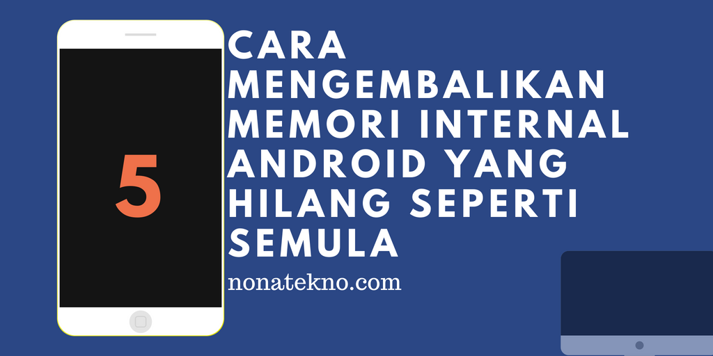 Cara Mengembalikan Memori Internal Android yang Hilang Seperti Semula