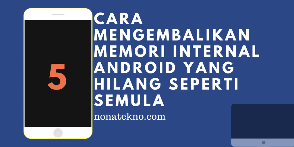 5 Cara Mengembalikan Memori Internal Android yang HilangSeperti Semula