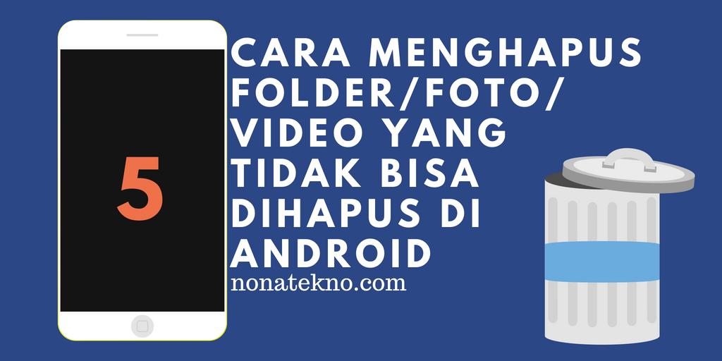 Cara Menghapus Folder Yang Tidak Bisa Dihapus Di Android