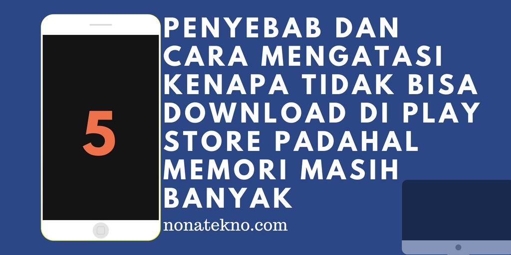 Kenapa Tidak Bisa Download di Play Store padahal Memori Masih Banyak