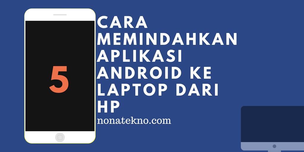 cara memindahkan aplikasi android ke laptop