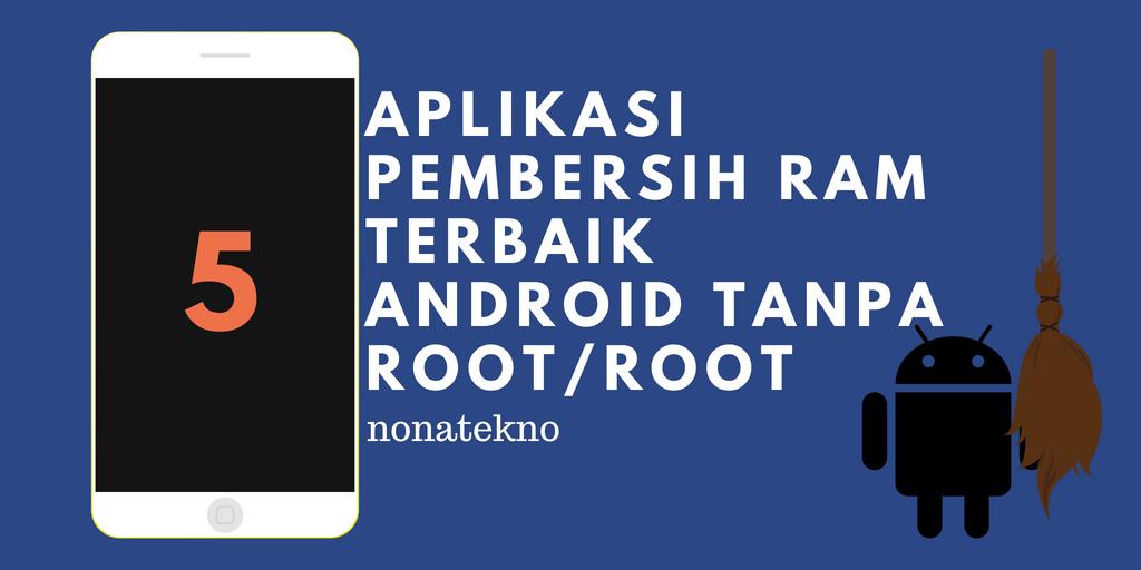 5 Aplikasi Pembersih RAM Terbaik Android tanpa Root/Root