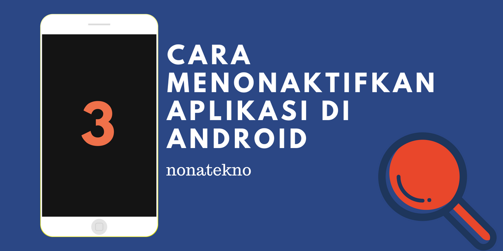 Cara Menonaktifkan Aplikasi di Android