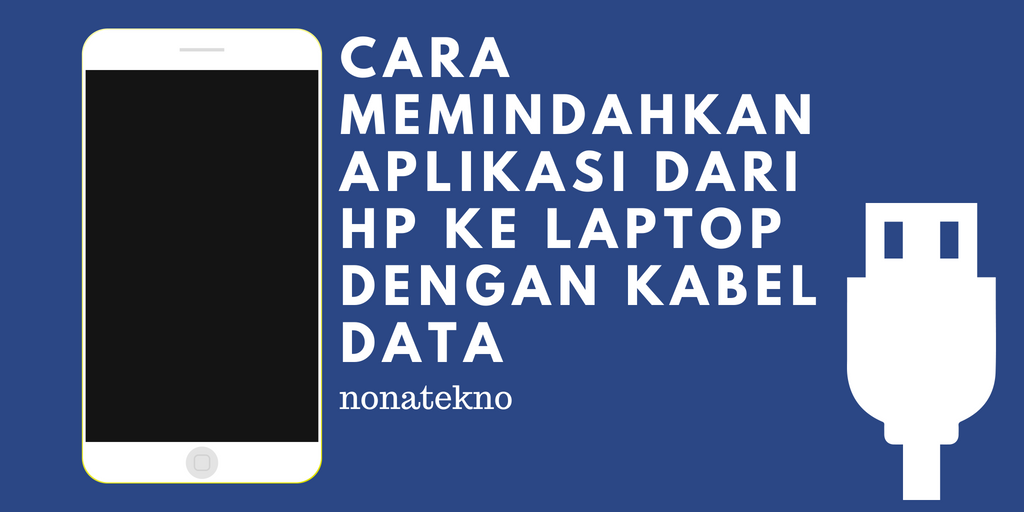 Cara Memindahkan Aplikasi Dari Hp Ke Laptop Dengan Kabel Data Nona Tekno