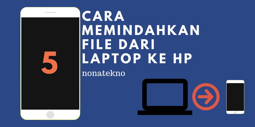 Cara Memindahkan File dari Laptop ke HP
