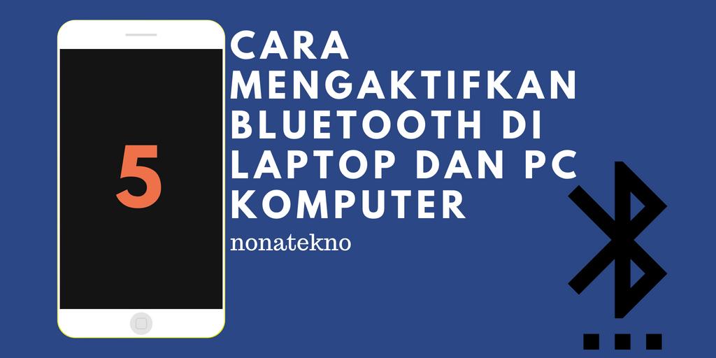Cara Mengaktifkan Bluetooth di Laptop dan PC Komputer