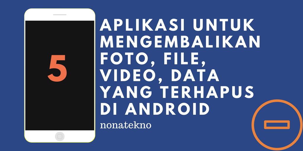 5 Aplikasi Untuk Mengembalikan Foto File Video Data Yang Terhapus Di Android