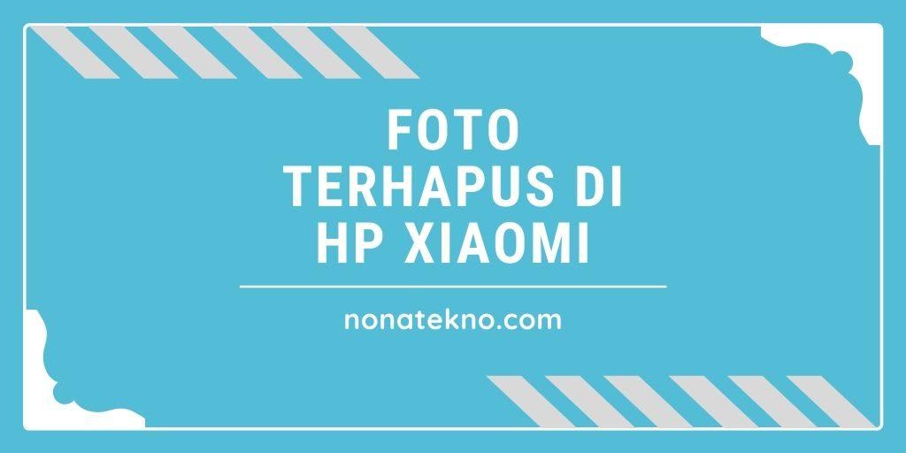Cara Mengembalikan Foto yang Terhapus di HP Xiaomi