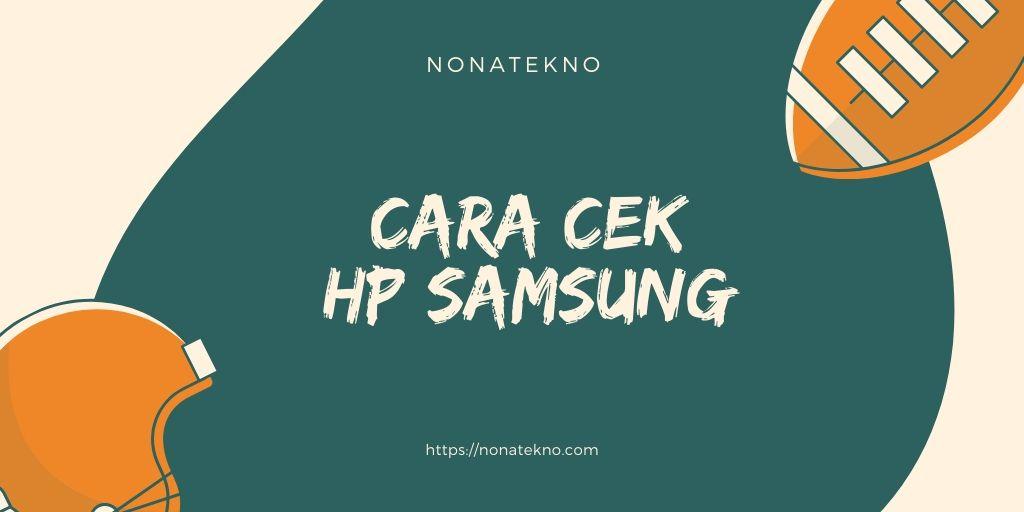 Cara Cek Hp Samsung Asli Atau Palsu Dengan Akurat