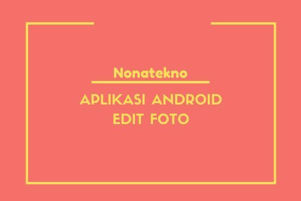 aplikasi edit foto android ringan terbaik