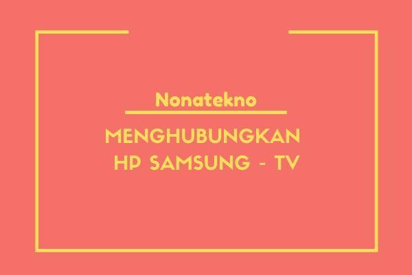 cara menghubungkan hp samsung dengan tv