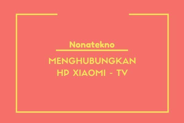 cara menghubungkan hp xiaomi dengan tv