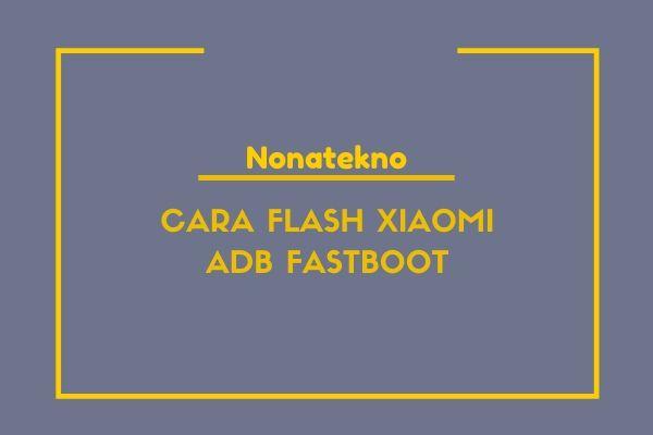 cara flash xiaomi adb fastboot