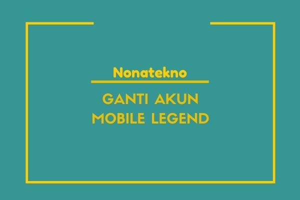 cara ganti akun mobile legend
