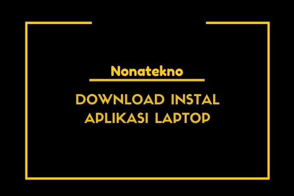 cara download dan instal aplikasi di laptop