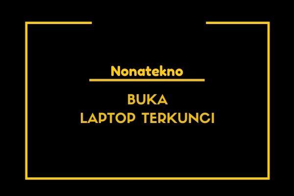 cara membuka laptop terkunci