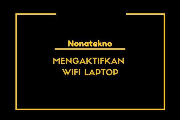 cara mengaktifkan wifi laptop