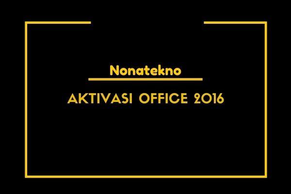 cara mengaktivasi office 2016