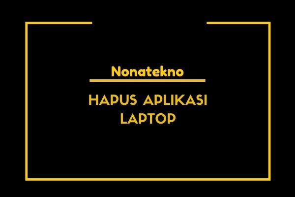 cara menghapus aplikasi laptop