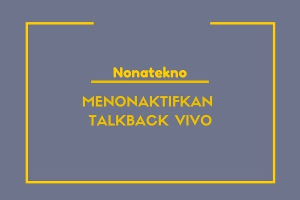 cara menonaktifkan talkback vivo